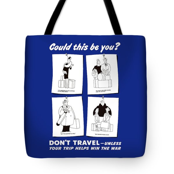 Don't Travel Unless It Helps Win The War Tote Bag