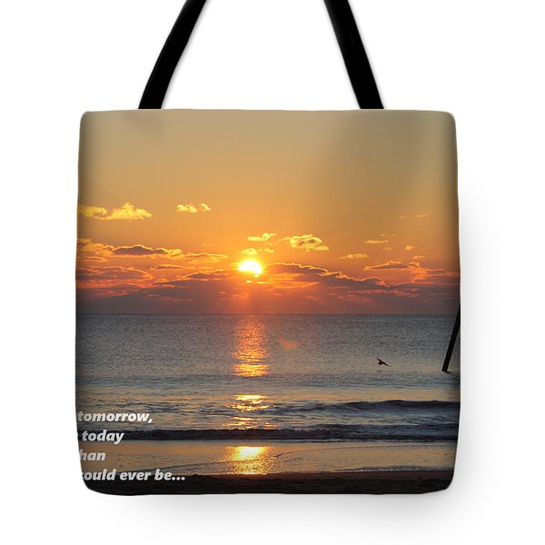 Don't Wish For Tomorrow... Tote Bag