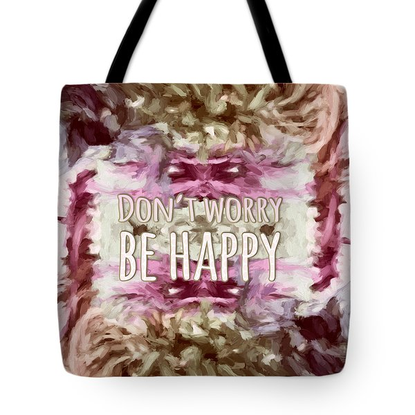 Tote Bag featuring the  Don't Worry Be Happy by Bonnie Bruno
