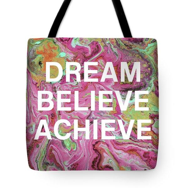 Dream Believe Achieve- Art By Linda Woods Tote Bag