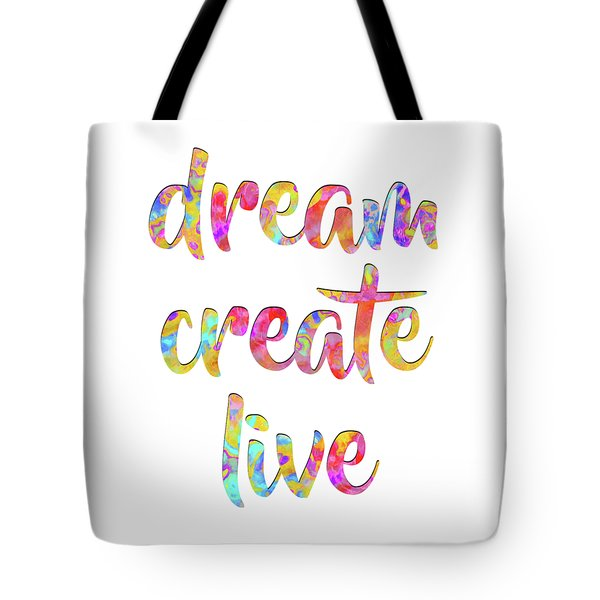 Tote Bag featuring the digital art Dream Create Live #motivational #typography #shoppixels by Menega Sabidussi