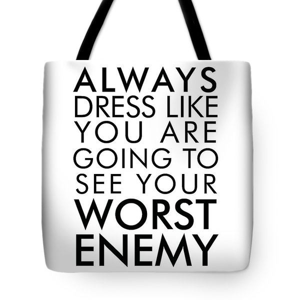 Dress Like You're Going To See Your Worst Enemy - Minimalist Print - Typography - Quote Poster Tote Bag