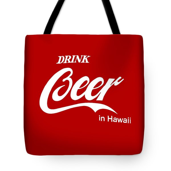 Drink Beer In Hawaii Tote Bag by Gina Dsgn