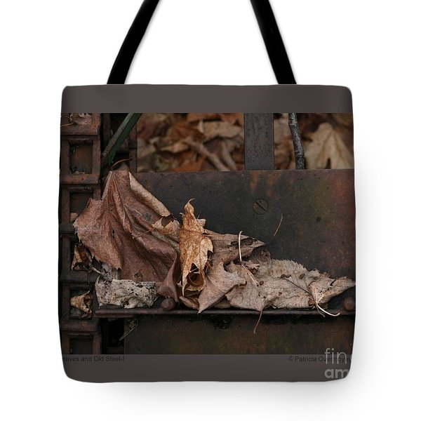 Tote Bag featuring the photograph Dry Leaves And Old Steel-i by Patricia Overmoyer