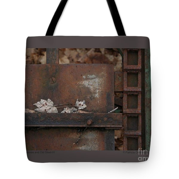 Tote Bag featuring the photograph Dry Leaves And Old Steel-iv by Patricia Overmoyer