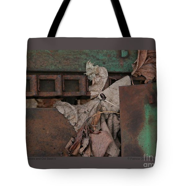 Tote Bag featuring the photograph Dry Leaves And Old Steel-v by Patricia Overmoyer