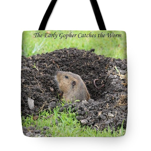 Early Gopher Catches The Worm Tote Bag