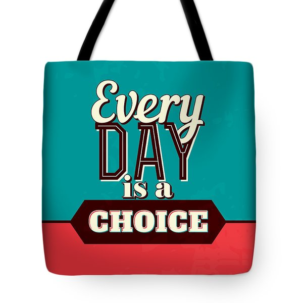 Every Day Is A Choice Tote Bag