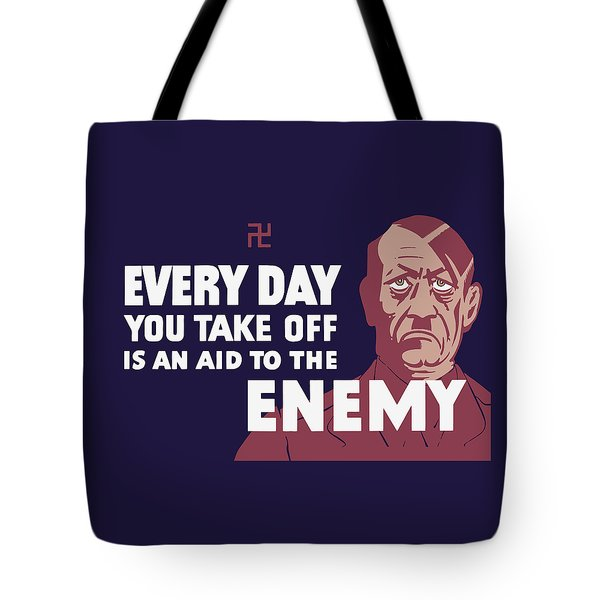 Every Day You Take Off Is An Aid To The Enemy Tote Bag by War Is Hell Store