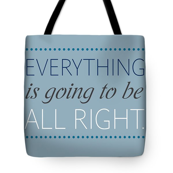 Everything Is Going To Be All Right Tote Bag by Luzia Light
