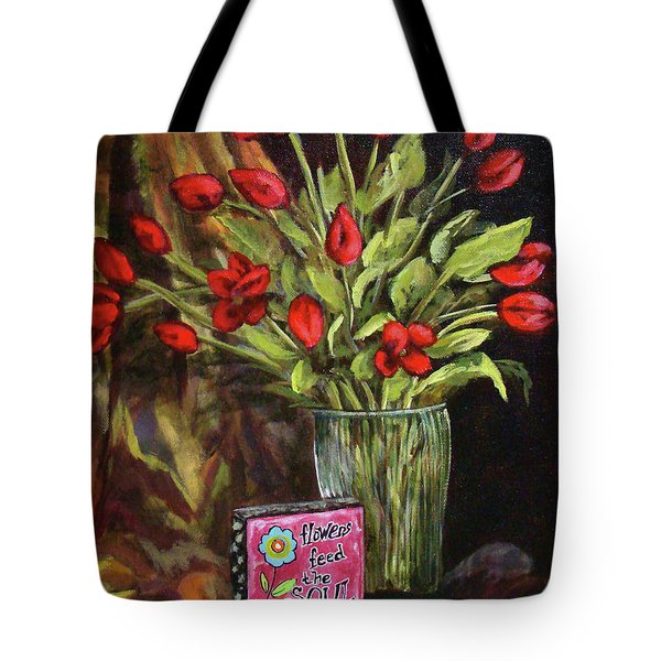 Flowers Feed The Soul Tote Bag