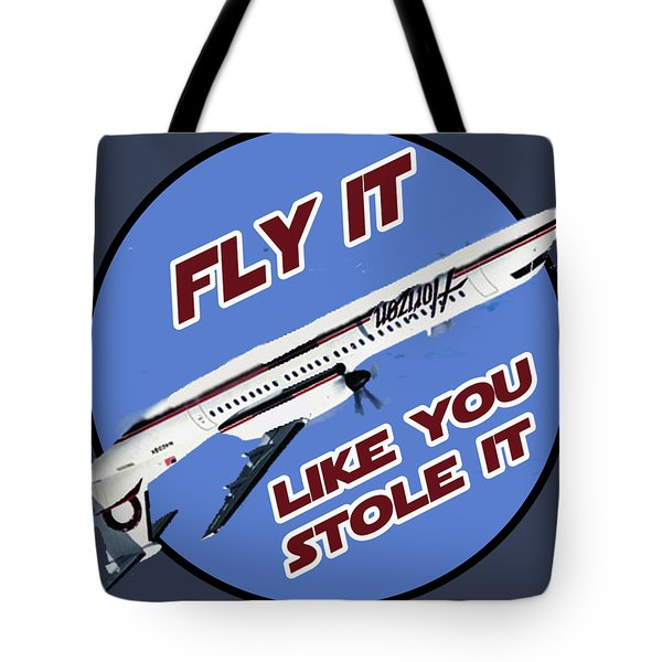 Fly It Like You Stole It Tote Bag