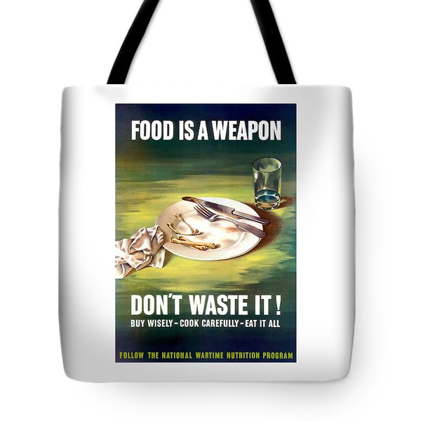 Food Is A Weapon -- Ww2 Propaganda Tote Bag