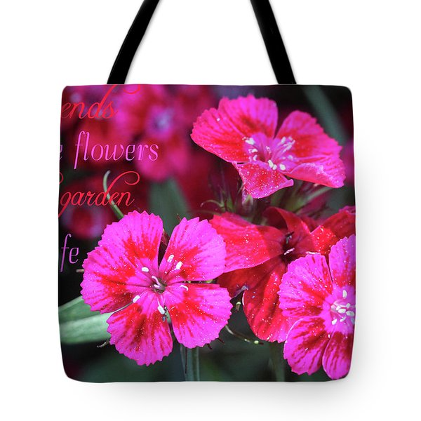 Tote Bag featuring the photograph Friends Are The Flowers by Trina Ansel