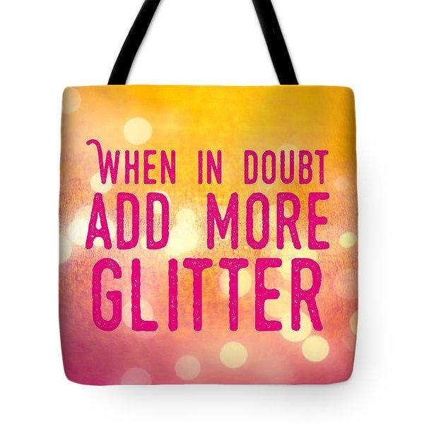 Fun Quote When In Doubt Add More Glitter Tote Bag