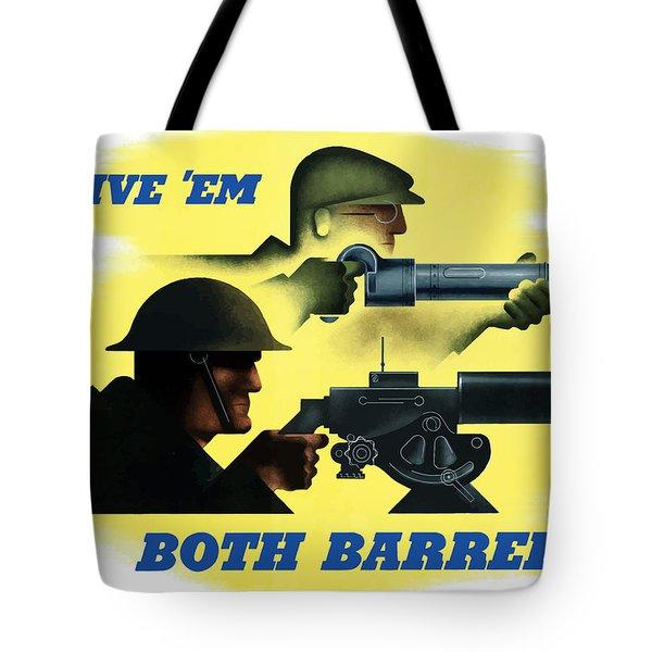 Give Em Both Barrels - Ww2 Propaganda Tote Bag