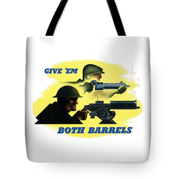 Give Em Both Barrels - Ww2 Propaganda Tote Bag
