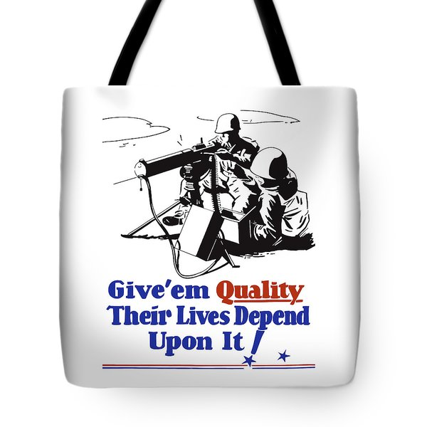 Give Em Quality Their Lives Depend On It Tote Bag by War Is Hell Store