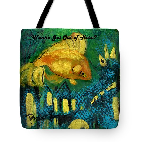 Goldfish Wants To Get Out Of Here Tote Bag by Betty Pieper