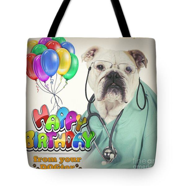 Happy Birthday From Your Dogtor Tote Bag