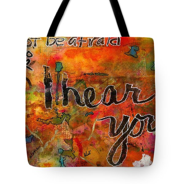 Have No Fear - I Hear You Tote Bag by Angela L Walker