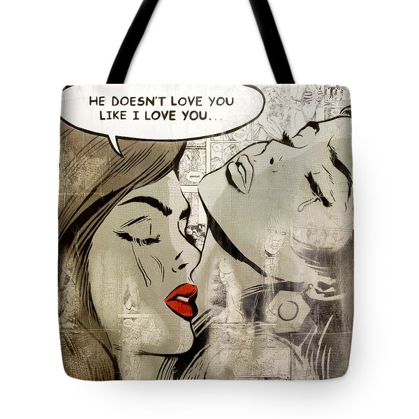 He Doesn't Love You Like I Love You Tote Bag