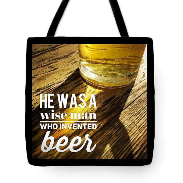 He Was A Wise Man Who Invented Beer Tote Bag by Matthias Hauser