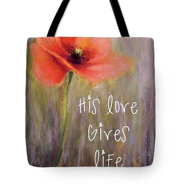 His Love Gives Life Tote Bag