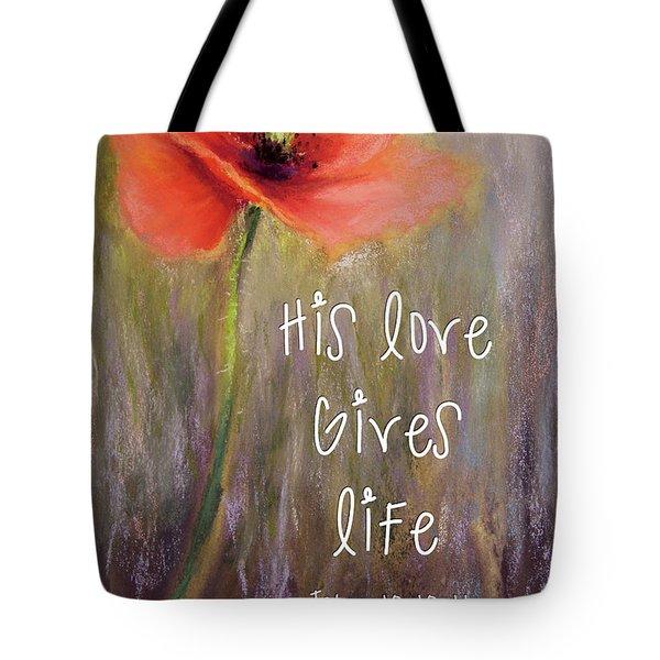 His Love Gives Life Tote Bag
