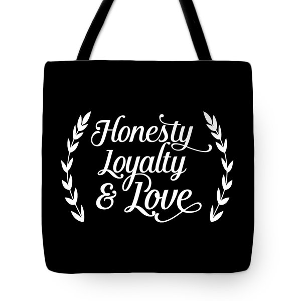 Honesty Loyalty And Love Tote Bag