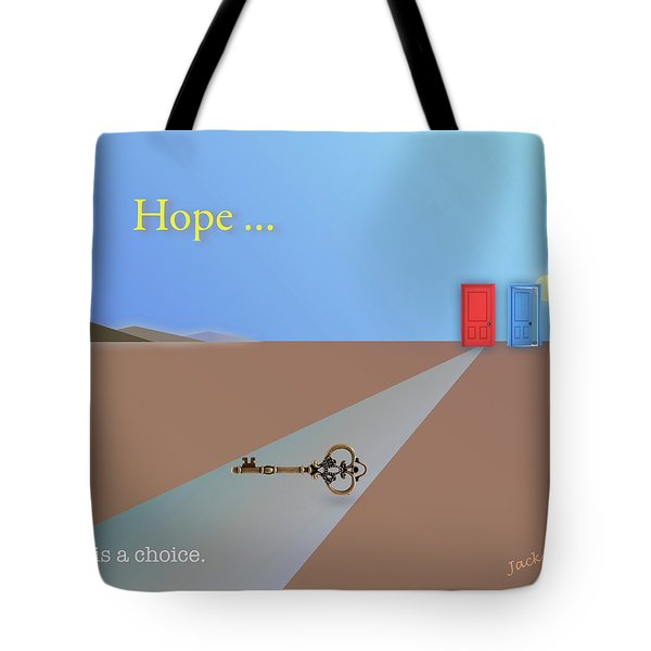 Hope Is A Choice Tote Bag by Jack Eadon