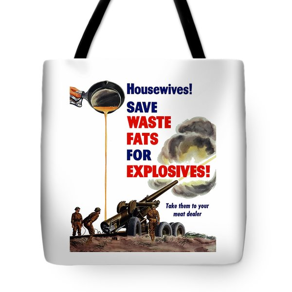 Housewives - Save Waste Fats For Explosives Tote Bag by War Is Hell Store