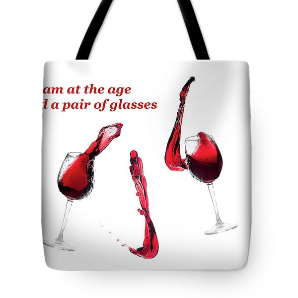 I Am At The Age I Need A Pair Of Glasses Tote Bag