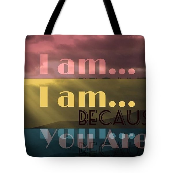 I Am Because You Are Tote Bag