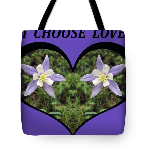 I Chose Love With A Heart Filled With Columbines Tote Bag