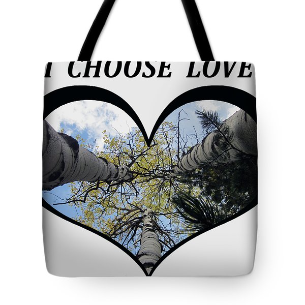 I Chose Love_heart Filled By Looking Up Aspens Tote Bag