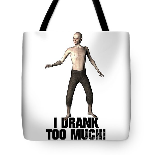 I Drank Too Much Tote Bag by Esoterica Art Agency