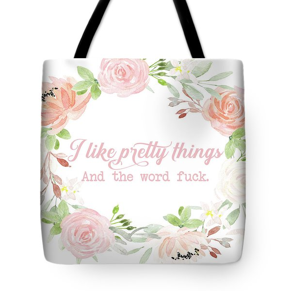 I Like Pretty Things And The Word Fuck Tote Bag