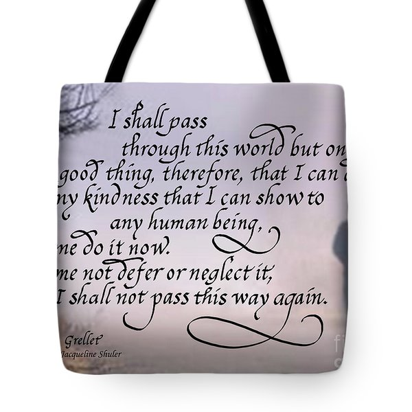 I Shall Pass This Way But Once Tote Bag