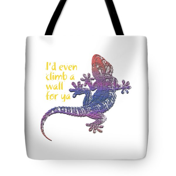 I'd Even Climb A Wall For Ya Tote Bag by Jim Pavelle