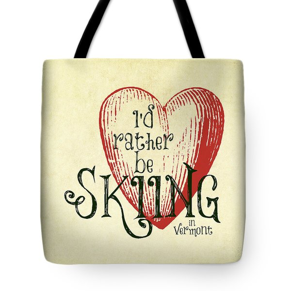I'd Rather Be Skiing In Vermont Tote Bag