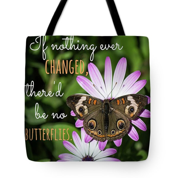 If Nothing Ever Changed Tote Bag