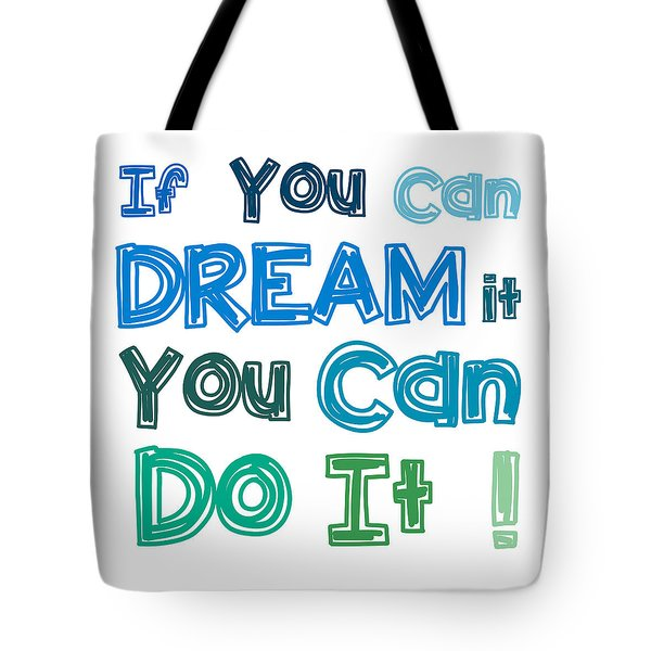 If You Can Dream It You Can Do It Tote Bag by Gina Dsgn