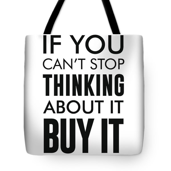 If You Can't Stop Thinking About It, Buy It - Minimalist Print - Typography - Quote Poster Tote Bag