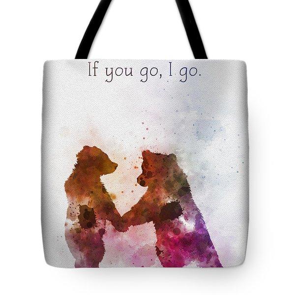 If You Go, I Go Tote Bag