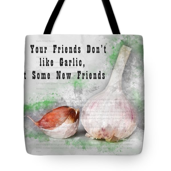 If Your Friends Dont Like Garlic, Get Some New Friends Tote Bag