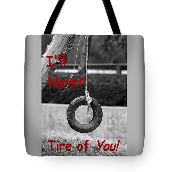 I'll Never Tire Of You Tote Bag