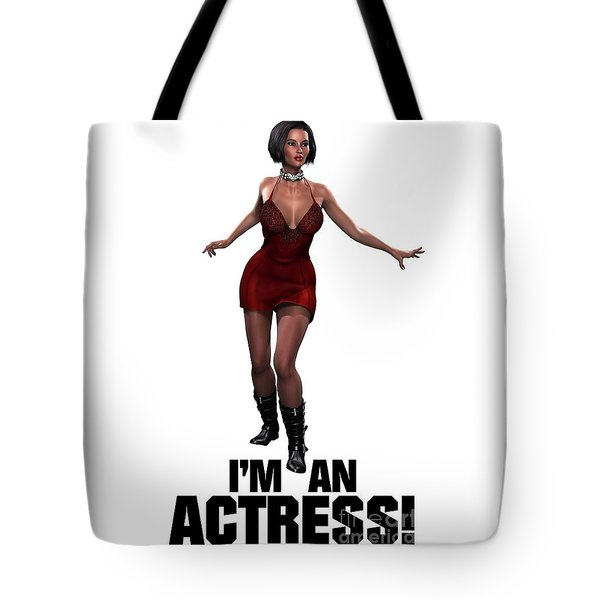 I'm An Actress Tote Bag by Esoterica Art Agency