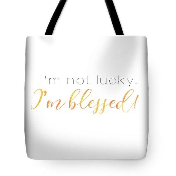 I'm Not Lucky. I'm Blessed. Tote Bag