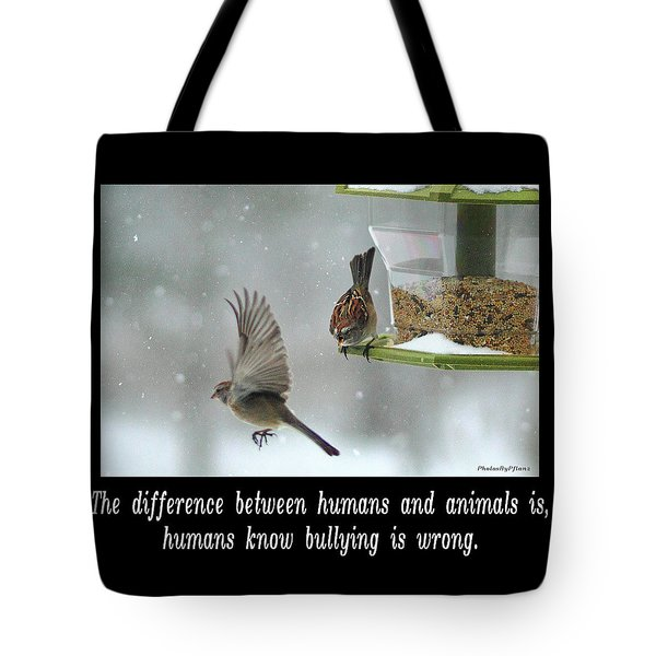Inspirational-the Difference Between Humans And Animals Is, Humans Know That Bullying Is Wrong. Tote Bag